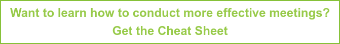 Want to learn how to conduct more effective meetings? Get the Cheat Sheet